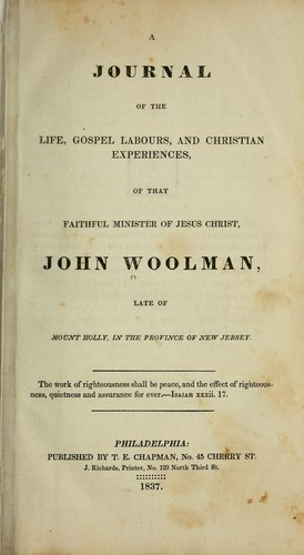 A journal of the life, gospel labours, and Christian experiences, of that faithful minister of Jesus Christ, John Woolman.