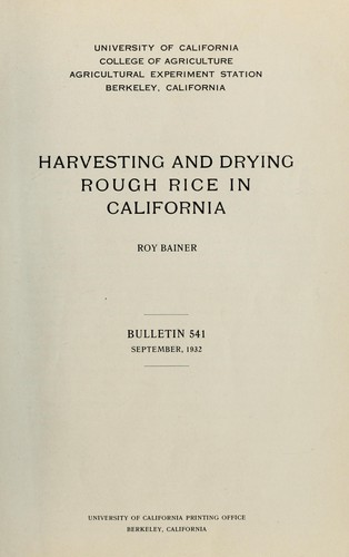 Harvesting and drying rough rice in California by Roy Bainer