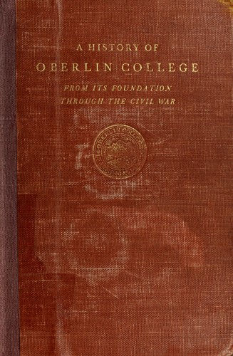 A history of Oberlin College from its foundation through the civil war by Robert Samuel Fletcher