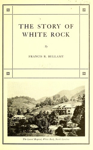 The story of White Rock by Francis Rufus Bellamy