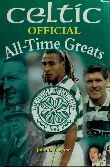Celtic official all-time greats by John Traynor