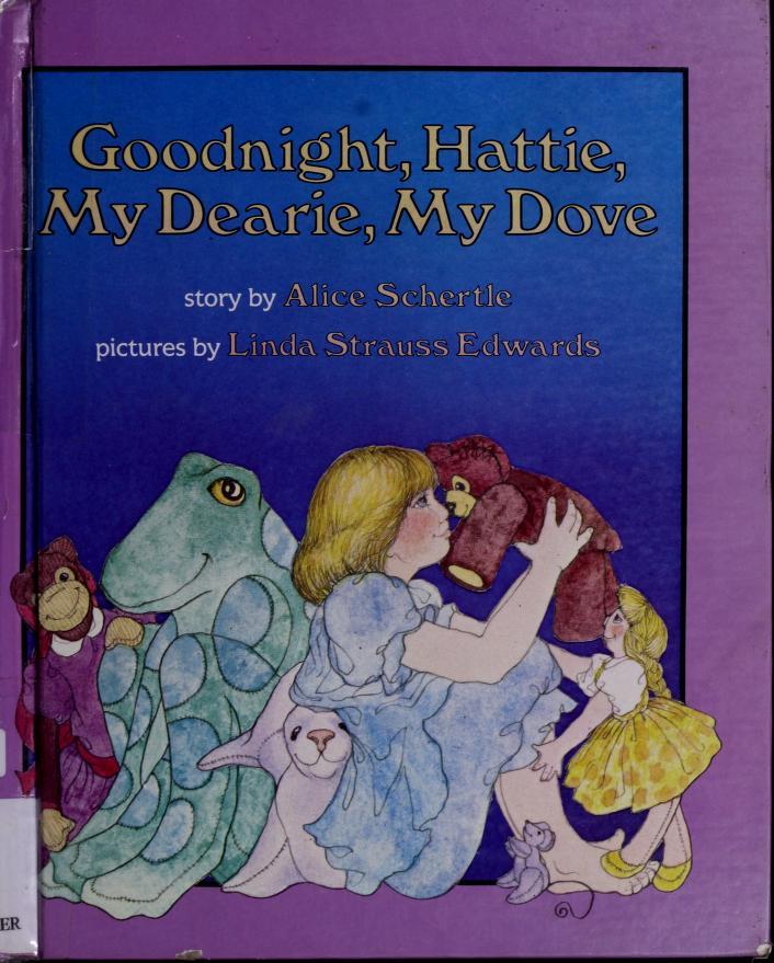 Goodnight, Hattie, my dearie, my dove by Alice Schertle