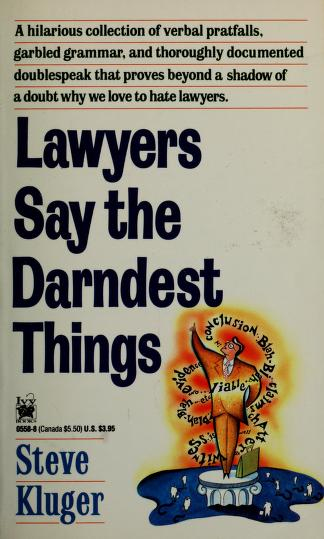 Lawyers Say the Darndest Things by Steve Kluger