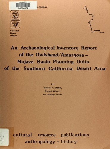 An archaeological inventory report of the Owlshead/Amargosa-Mojave basin planning units of the southern California desert area by Richard H. Brooks