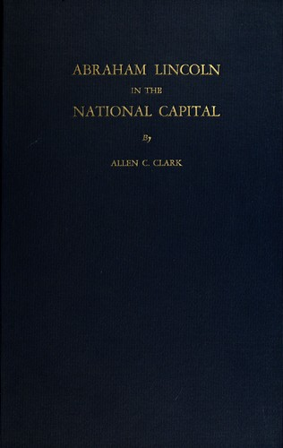 Abraham Lincoln in the national capital by Allen C. Clark